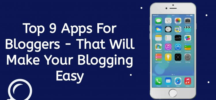 Top 9 Apps For Bloggers