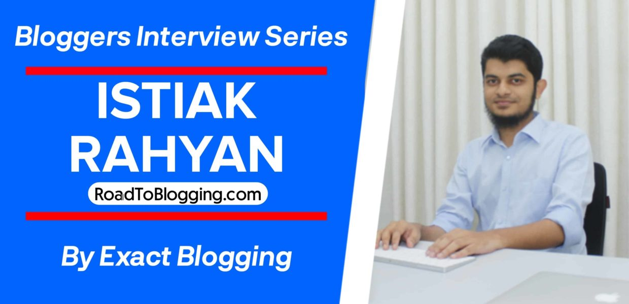 Interview With Istiak Rahyan Founder Of Roadtoblogging.com