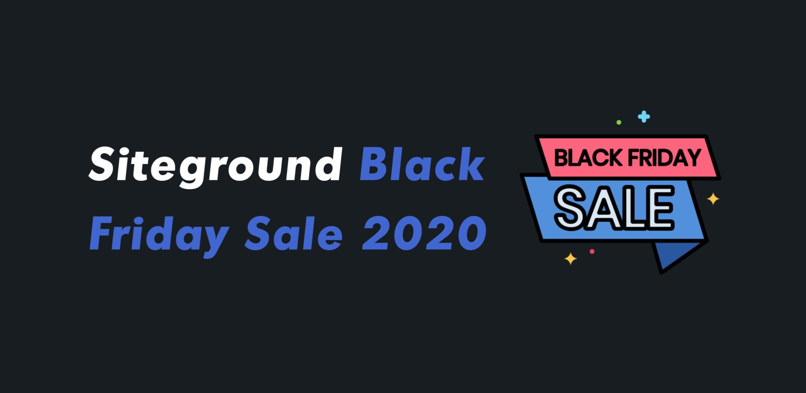SiteGround Black Friday Cyber Monday Sale 2020 - 75% Discount (LIVE NOW)